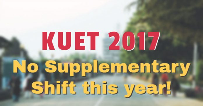 KUET 2017: No Supplementary Shift this year!