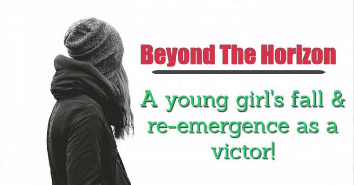 Beyond The Horizon - A young girl's fall & re-emergence as a victor!