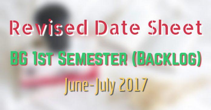 Revised Date Sheet for BG 1st Semester (Backlog) June-July 2017