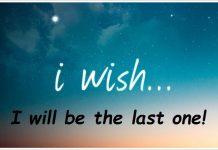 I Wish... I will be the last one!