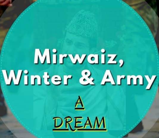 Mirwaiz, Winter & Army – A Dream